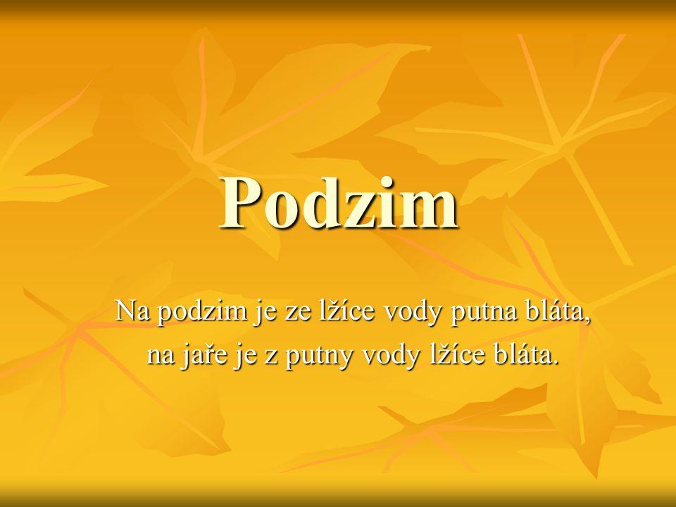 Podzim Na podzim je ze lžíce vody putna bláta, na jaře je z putny vody lžíce bláta.