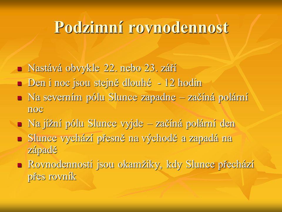 Podzimní rovnodennost Nastává obvykle 22. nebo 23. září Nastává obvykle 22. nebo 23. září Den i noc jsou stejně dlouhé - 12 hodin Den i noc jsou stejn
