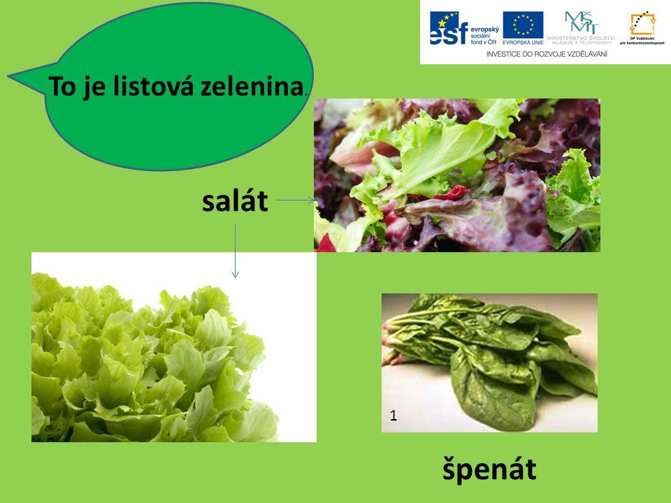 To je listová zelenina. 1 salát špenát
