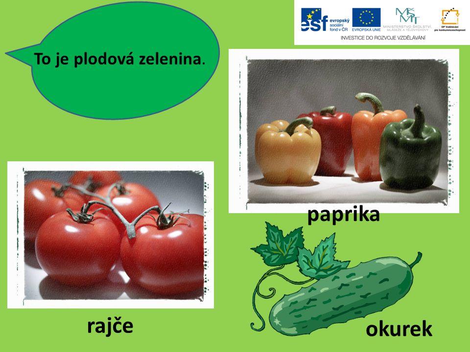 To je plodová zelenina. rajče okurek paprika