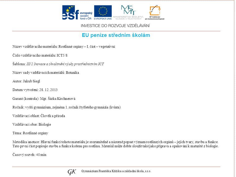 genetických pojmů EU peníze středním školám Název vzdělávacího materiálu: Rostlinné orgány – I.