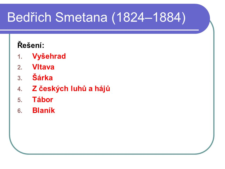 Bedřich Smetana (1824–1884) Řešení: 1.Vyšehrad 2.