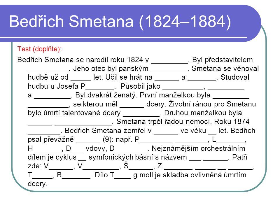Bedřich Smetana (1824–1884) Test (doplňte): Bedřich Smetana se narodil roku 1824 v _________.