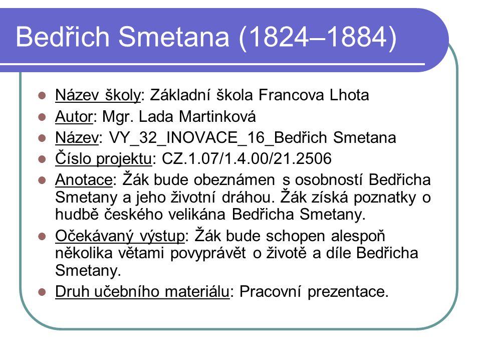 Bedřich Smetana (1824–1884) Bedřich Smetana byl významným českým hudebním skladatelem, dirigentem a hudebním pedagogem.