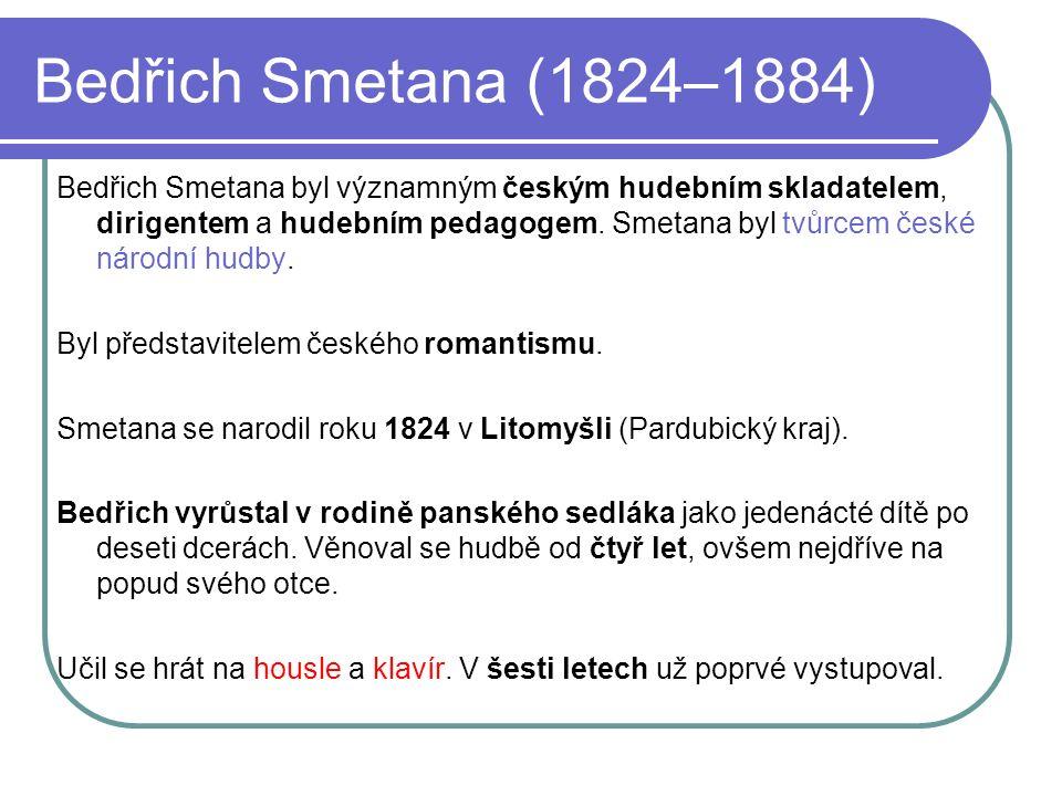 Bedřich Smetana (1824–1884) Bedřich Smetana navštěvoval vícero středních škol v různých českých městech.