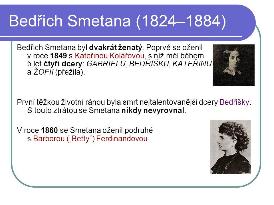 Bedřich Smetana (1824–1884) V roce 1870 se začal zhoršovat Smetanův zdravotní stav.