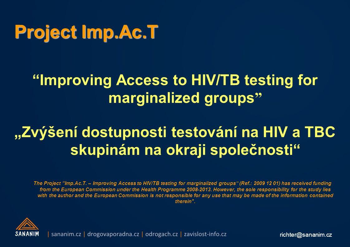 """richter@sananim.cz Project Imp.Ac.T Improving Access to HIV/TB testing for marginalized groups """"Zvýšení dostupnosti testování na HIV a TBC skupinám na okraji společnosti The Project Imp.Ac.T."""