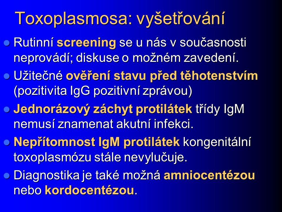 Toxoplasmosa: vyšetřování Rutinní screening se u nás v současnosti neprovádí; diskuse o možném zavedení.