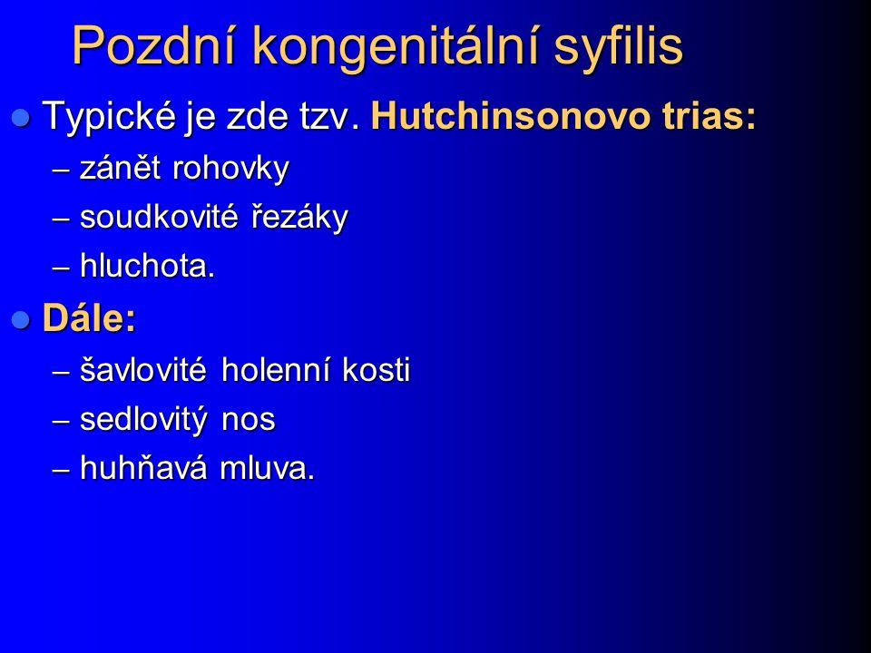 Pozdní kongenitální syfilis Typické je zde tzv. Hutchinsonovo trias: Typické je zde tzv.