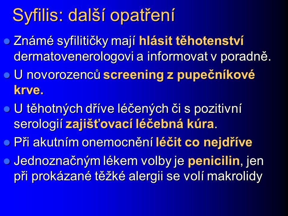 Syfilis: další opatření Známé syfilitičky mají hlásit těhotenství dermatovenerologovi a informovat v poradně.