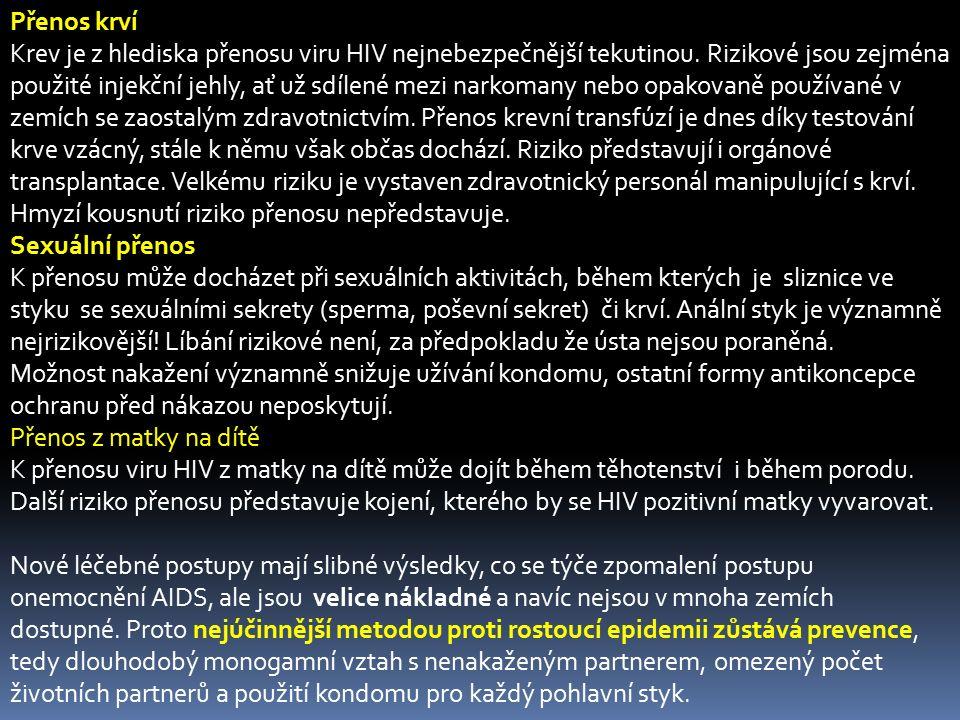 Přenos krví Krev je z hlediska přenosu viru HIV nejnebezpečnější tekutinou. Rizikové jsou zejména použité injekční jehly, ať už sdílené mezi narkomany