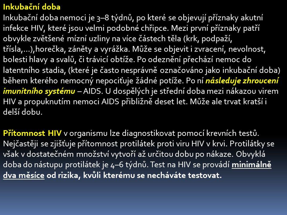 Inkubační doba Inkubační doba nemoci je 3–8 týdnů, po které se objevují příznaky akutní infekce HIV, které jsou velmi podobné chřipce. Mezi první příz