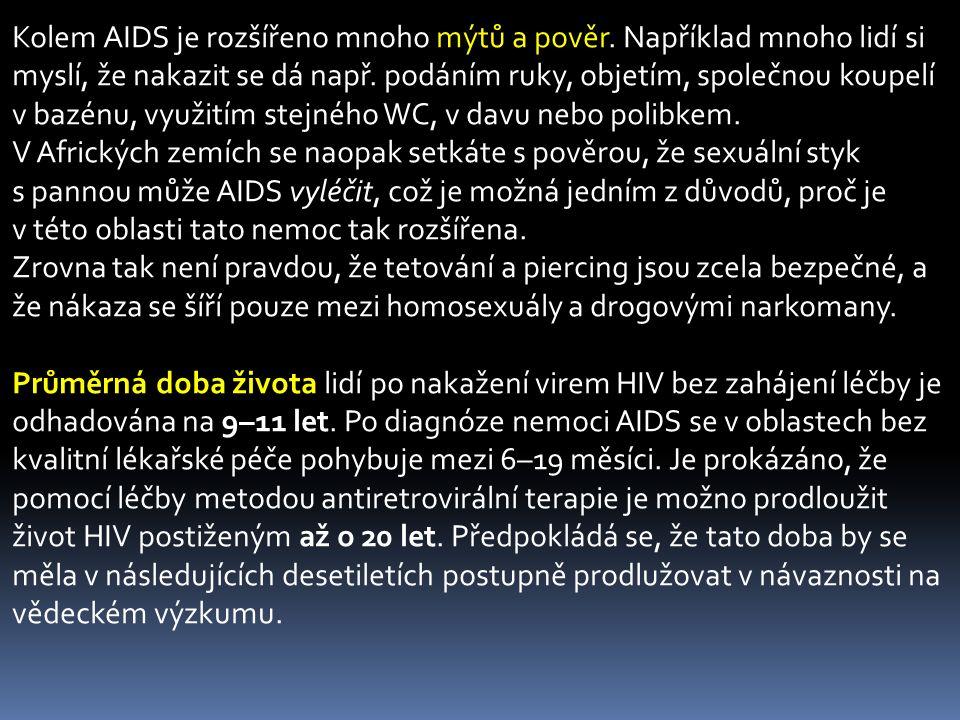 Kolem AIDS je rozšířeno mnoho mýtů a pověr. Například mnoho lidí si myslí, že nakazit se dá např. podáním ruky, objetím, společnou koupelí v bazénu, v