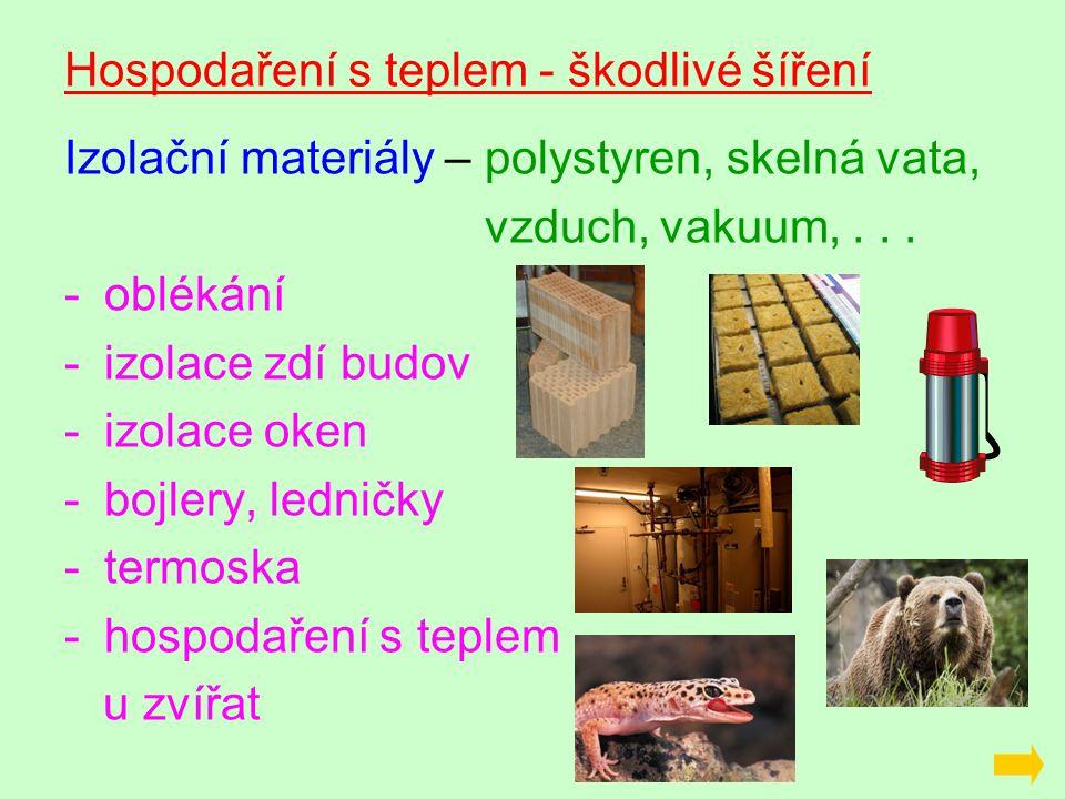 Hospodaření s teplem - škodlivé šíření Izolační materiály – polystyren, skelná vata, vzduch, vakuum,...