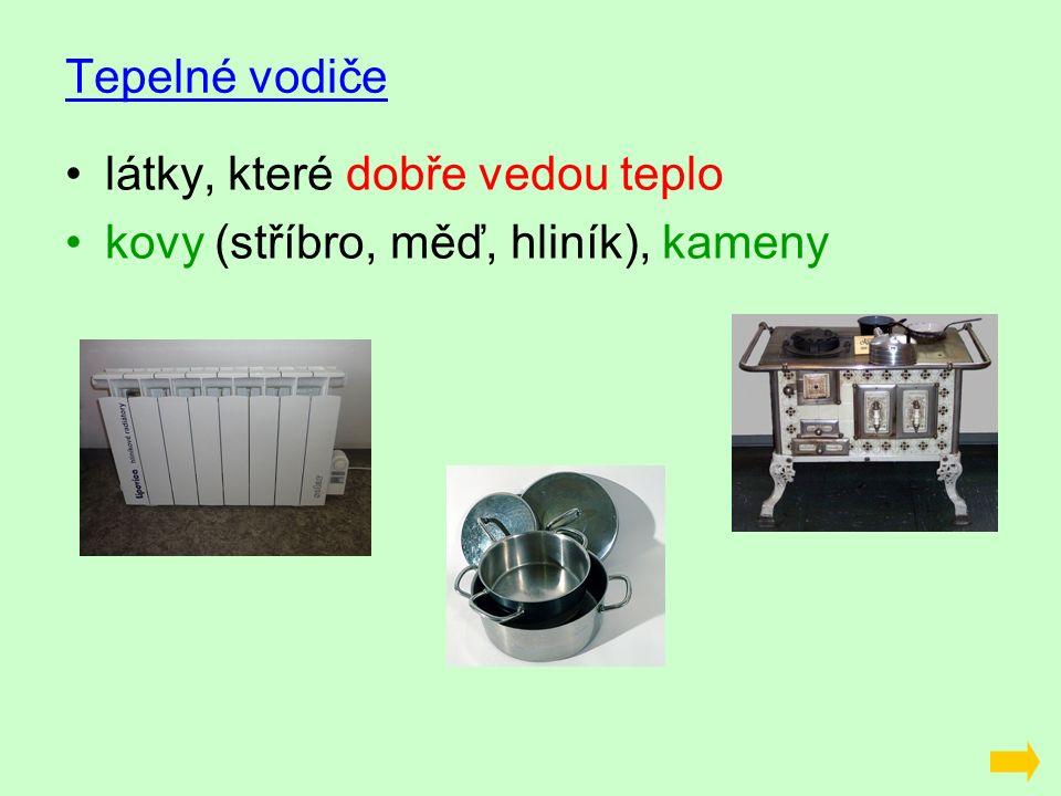Tepelné vodiče látky, které dobře vedou teplo kovy (stříbro, měď, hliník), kameny