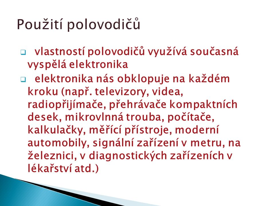  vlastností polovodičů využívá současná vyspělá elektronika  elektronika nás obklopuje na každém kroku (např.