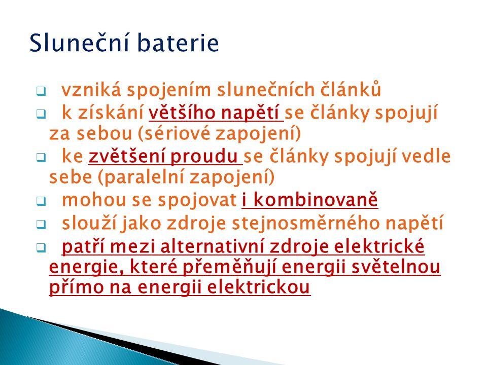  vzniká spojením slunečních článků  k získání většího napětí se články spojují za sebou (sériové zapojení)  ke zvětšení proudu se články spojují vedle sebe (paralelní zapojení)  mohou se spojovat i kombinovaně  slouží jako zdroje stejnosměrného napětí  patří mezi alternativní zdroje elektrické energie, které přeměňují energii světelnou přímo na energii elektrickou