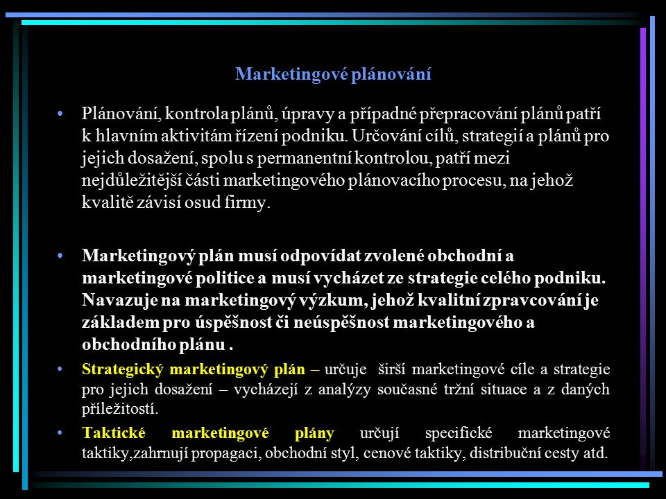Marketingové plánování Plánování, kontrola plánů, úpravy a případné přepracování plánů patří k hlavním aktivitám řízení podniku.