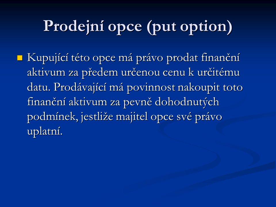Prodejní opce (put option) Kupující této opce má právo prodat finanční aktivum za předem určenou cenu k určitému datu.
