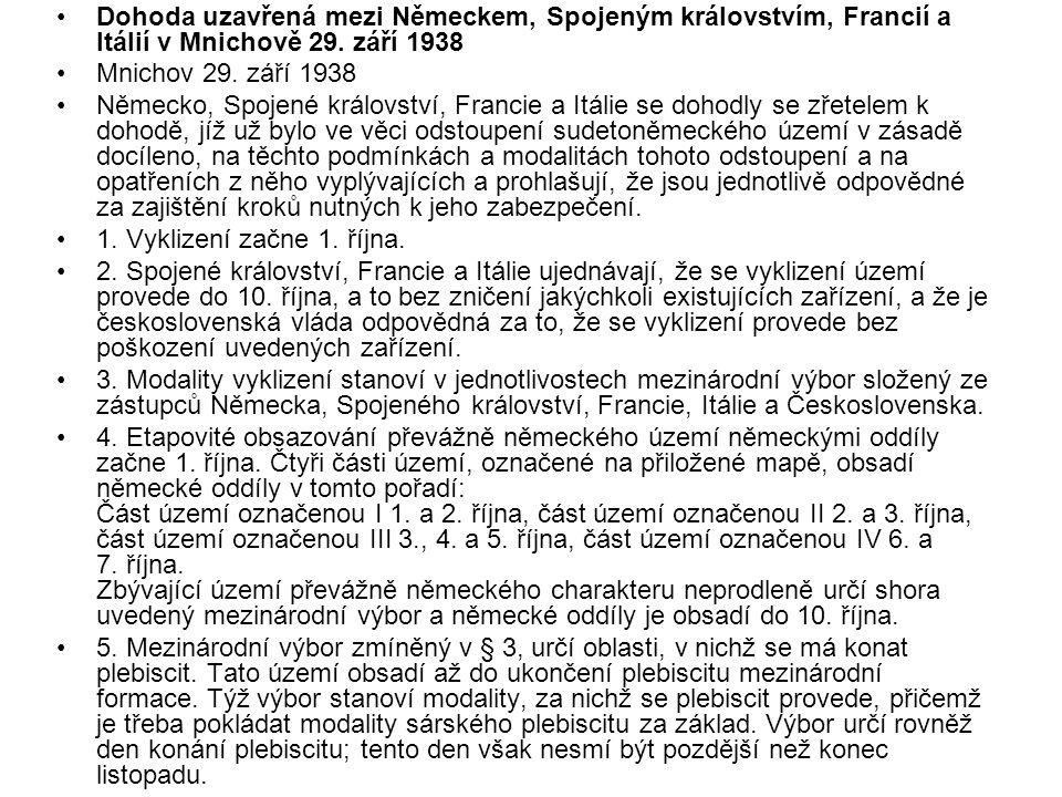 Dohoda uzavřená mezi Německem, Spojeným královstvím, Francií a Itálií v Mnichově 29. září 1938 Mnichov 29. září 1938 Německo, Spojené království, Fran