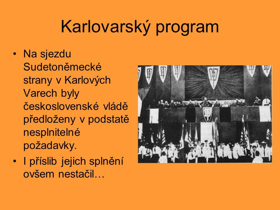 Karlovarský program Na sjezdu Sudetoněmecké strany v Karlových Varech byly československé vládě předloženy v podstatě nesplnitelné požadavky. I přísli