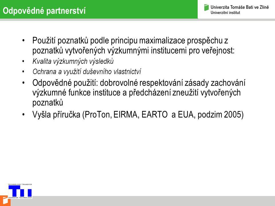Odpovědné partnerství Použití poznatků podle principu maximalizace prospěchu z poznatků vytvořených výzkumnými institucemi pro veřejnost: Kvalita výzkumných výsledků Ochrana a využití duševního vlastnictví Odpovědné použití: dobrovolné respektování zásady zachování výzkumné funkce instituce a předcházení zneužití vytvořených poznatků Vyšla příručka (ProTon, EIRMA, EARTO a EUA, podzim 2005)
