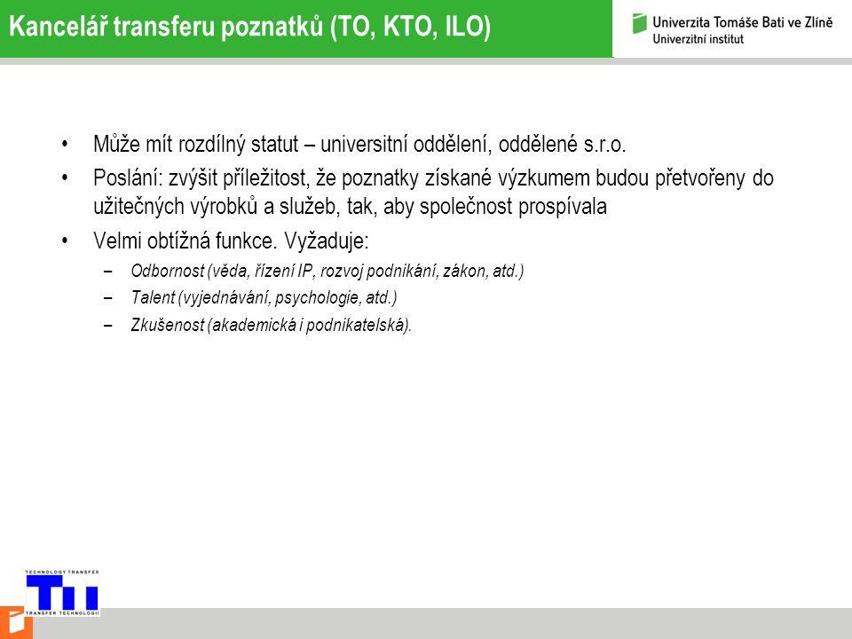 Kancelář transferu poznatků (TO, KTO, ILO) Může mít rozdílný statut – universitní oddělení, oddělené s.r.o.