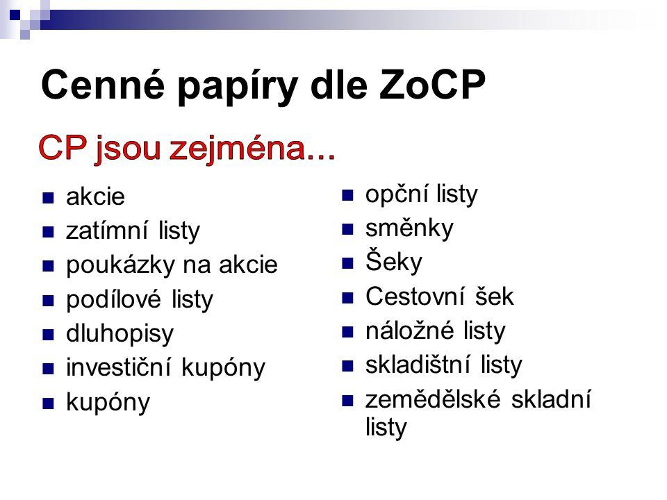 Cenné papíry dle ZoCP akcie zatímní listy poukázky na akcie podílové listy dluhopisy investiční kupóny kupóny opční listy směnky Šeky Cestovní šek nál