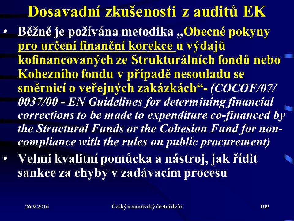"""Dosavadní zkušenosti z auditů EK Běžně je požívána metodika """"Obecné pokyny pro určení finanční korekce u výdajů kofinancovaných ze Strukturálních fondů nebo Kohezního fondu v případě nesouladu se směrnicí o veřejných zakázkách - ( COCOF/07/ 0037/00 - EN Guidelines for determining financial corrections to be made to expenditure co-financed by the Structural Funds or the Cohesion Fund for non- compliance with the rules on public procurement) Velmi kvalitní pomůcka a nástroj, jak řídit sankce za chyby v zadávacím procesu 26.9.2016109Český a moravský účetní dvůr"""