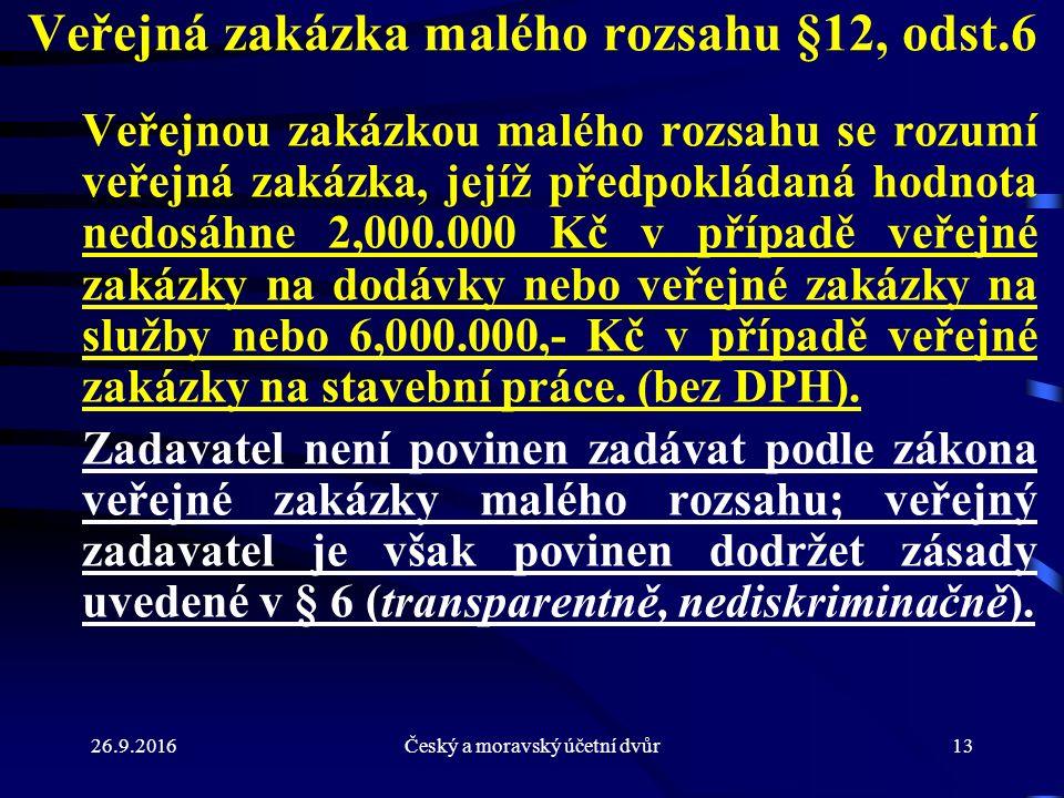 26.9.2016Český a moravský účetní dvůr13 Veřejná zakázka malého rozsahu §12, odst.6 Veřejnou zakázkou malého rozsahu se rozumí veřejná zakázka, jejíž p