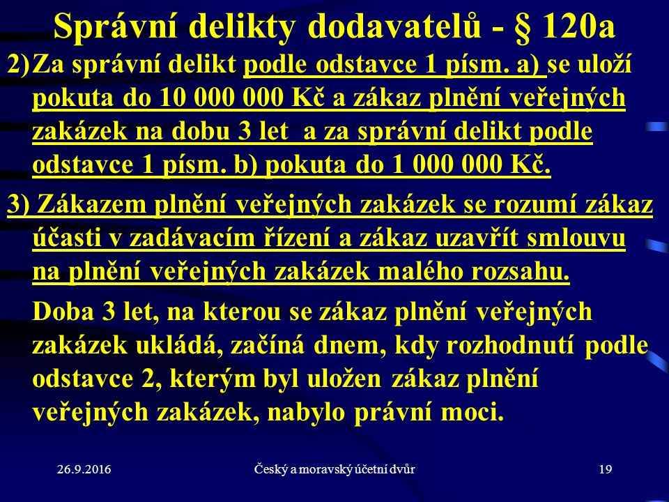 26.9.2016Český a moravský účetní dvůr19 Správní delikty dodavatelů - § 120a 2)Za správní delikt podle odstavce 1 písm. a) se uloží pokuta do 10 000 00