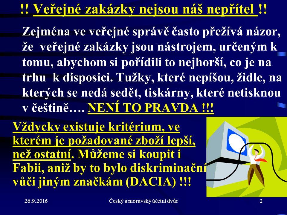 26.9.2016Český a moravský účetní dvůr2 !! Veřejné zakázky nejsou náš nepřítel !! Zejména ve veřejné správě často přežívá názor, že veřejné zakázky jso