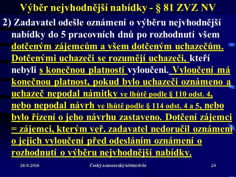 26.9.2016Český a moravský účetní dvůr24 Výběr nejvhodnější nabídky - § 81 ZVZ NV 2) Zadavatel odešle oznámení o výběru nejvhodnější nabídky do 5 praco