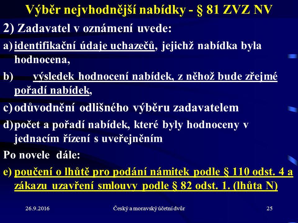 26.9.2016Český a moravský účetní dvůr25 Výběr nejvhodnější nabídky - § 81 ZVZ NV 2) Zadavatel v oznámení uvede: a)identifikační údaje uchazečů, jejich