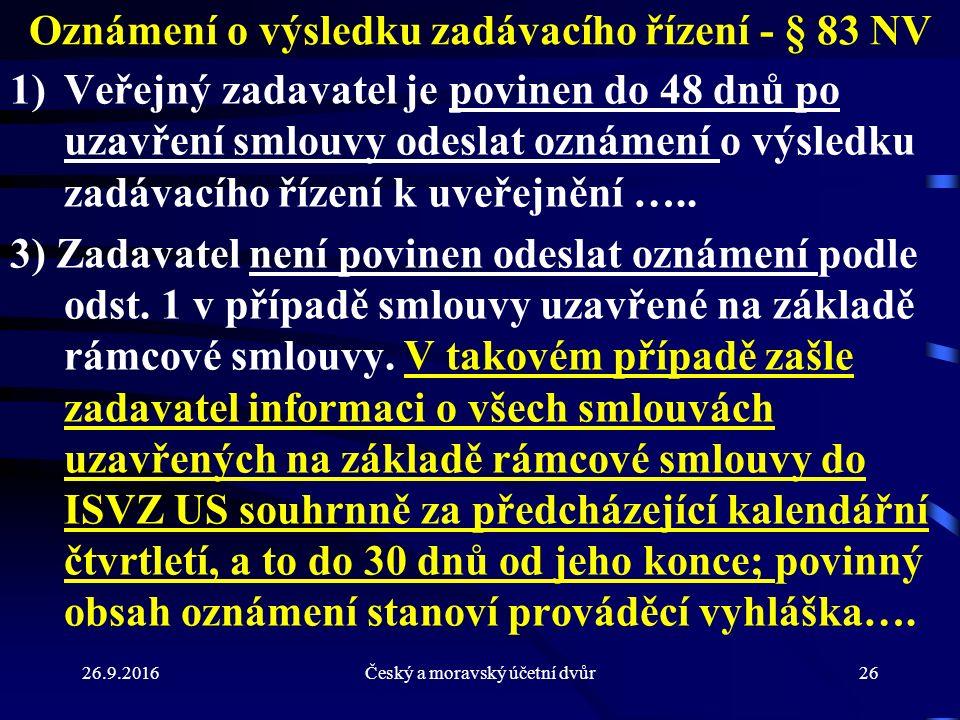 26.9.2016Český a moravský účetní dvůr26 Oznámení o výsledku zadávacího řízení - § 83 NV 1)Veřejný zadavatel je povinen do 48 dnů po uzavření smlouvy odeslat oznámení o výsledku zadávacího řízení k uveřejnění …..