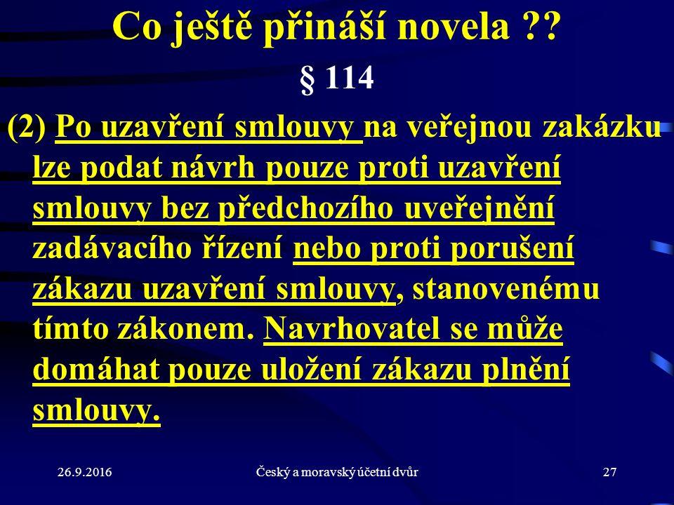 26.9.2016Český a moravský účetní dvůr27 Co ještě přináší novela ?? § 114 (2) Po uzavření smlouvy na veřejnou zakázku lze podat návrh pouze proti uzavř