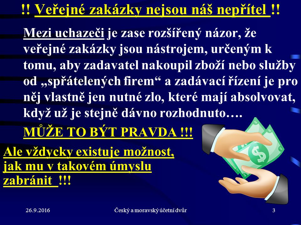 26.9.2016Český a moravský účetní dvůr3 !! Veřejné zakázky nejsou náš nepřítel !! Mezi uchazeči je zase rozšířený názor, že veřejné zakázky jsou nástro