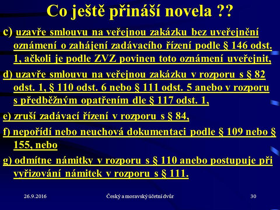 26.9.2016Český a moravský účetní dvůr30 Co ještě přináší novela ?? c) uzavře smlouvu na veřejnou zakázku bez uveřejnění oznámení o zahájení zadávacího