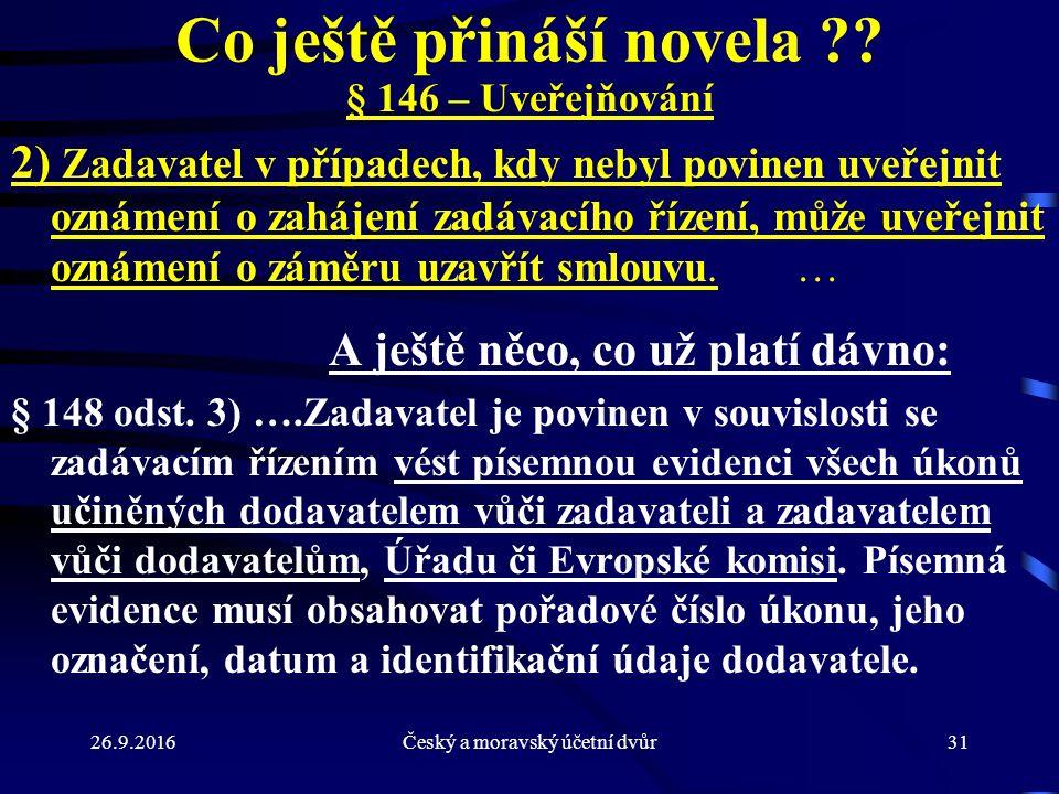 26.9.2016Český a moravský účetní dvůr31 Co ještě přináší novela ?? § 146 – Uveřejňování 2) Zadavatel v případech, kdy nebyl povinen uveřejnit oznámení