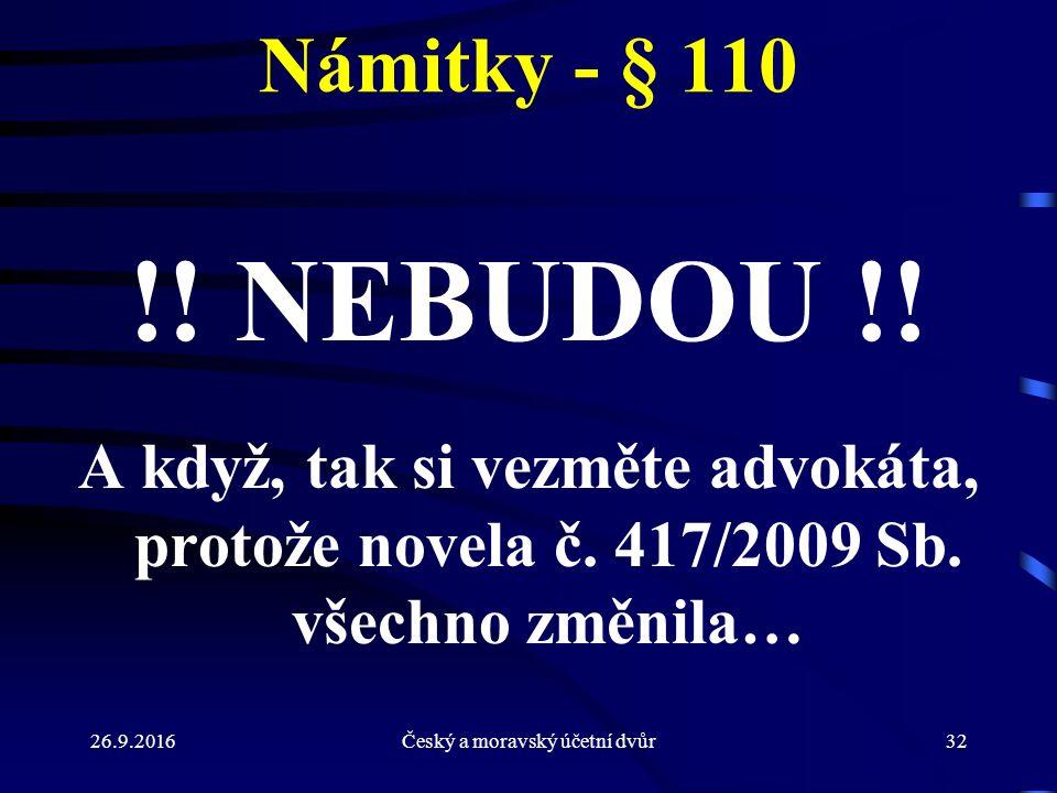 26.9.2016Český a moravský účetní dvůr32 Námitky - § 110 !! NEBUDOU !! A když, tak si vezměte advokáta, protože novela č. 417/2009 Sb. všechno změnila…