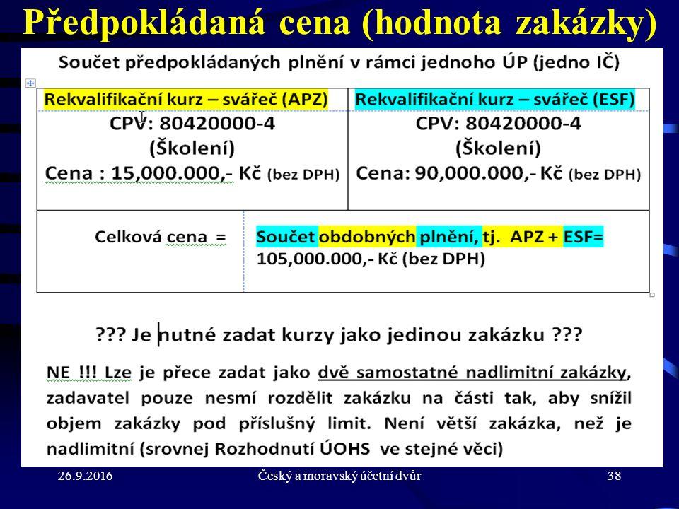 26.9.2016Český a moravský účetní dvůr38 Předpokládaná cena (hodnota zakázky)