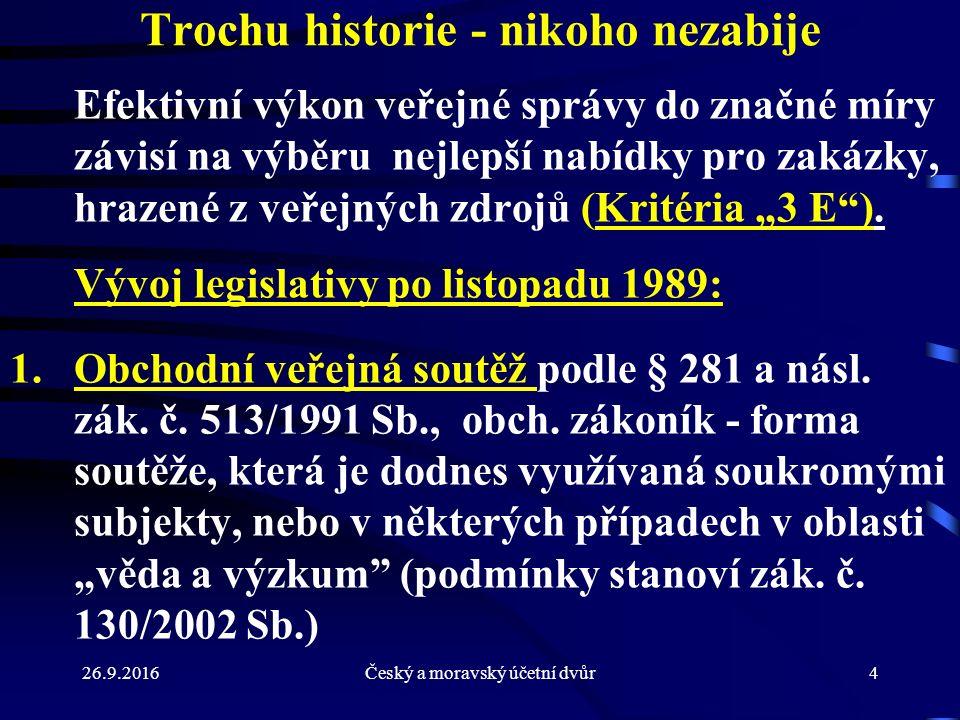 """26.9.2016Český a moravský účetní dvůr4 Trochu historie - nikoho nezabije Efektivní výkon veřejné správy do značné míry závisí na výběru nejlepší nabídky pro zakázky, hrazené z veřejných zdrojů (Kritéria """"3 E )."""