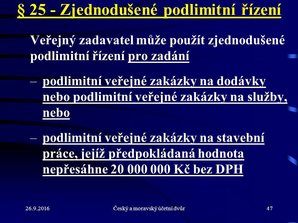 26.9.2016Český a moravský účetní dvůr47 § 25 - Zjednodušené podlimitní řízení Veřejný zadavatel může použít zjednodušené podlimitní řízení pro zadání