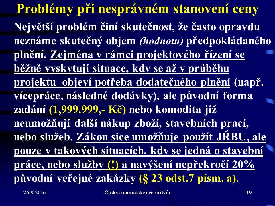 26.9.2016Český a moravský účetní dvůr49 Problémy při nesprávném stanovení ceny Největší problém činí skutečnost, že často opravdu neznáme skutečný objem (hodnotu) předpokládaného plnění.