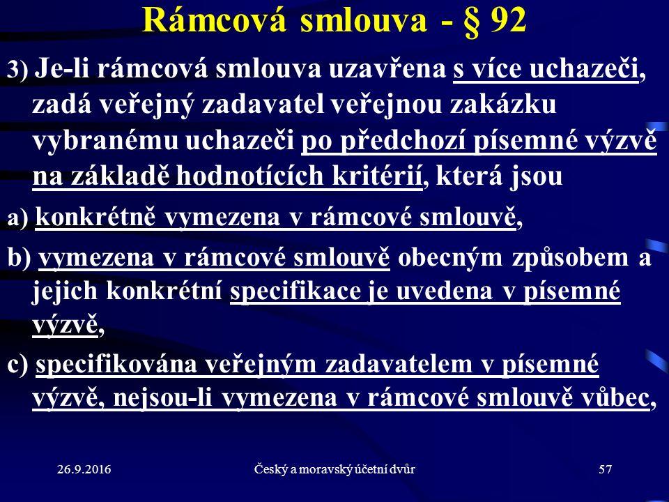 26.9.2016Český a moravský účetní dvůr57 Rámcová smlouva - § 92 3) Je-li rámcová smlouva uzavřena s více uchazeči, zadá veřejný zadavatel veřejnou zaká