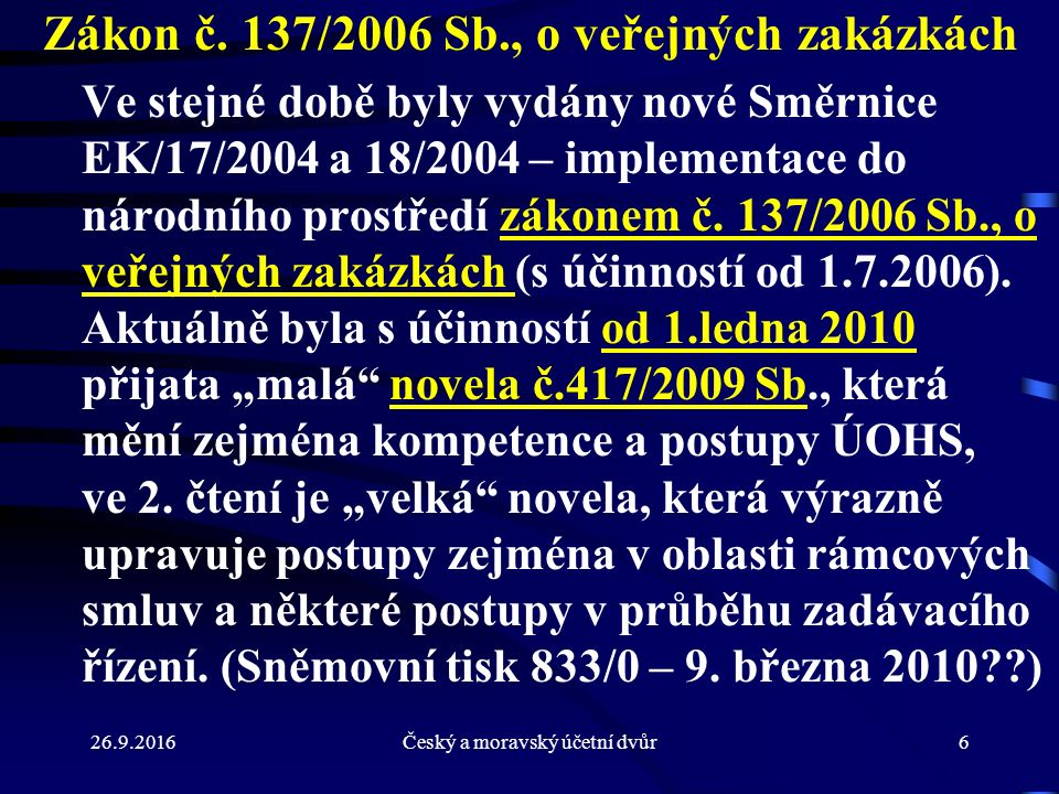 26.9.2016Český a moravský účetní dvůr6 Zákon č. 137/2006 Sb., o veřejných zakázkách Ve stejné době byly vydány nové Směrnice EK/17/2004 a 18/2004 – im