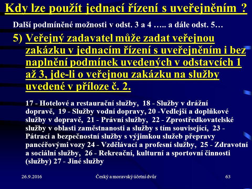 26.9.2016Český a moravský účetní dvůr63 Kdy lze použít jednací řízení s uveřejněním ? Další podmíněné možnosti v odst. 3 a 4 ….. a dále odst. 5… 5)Veř