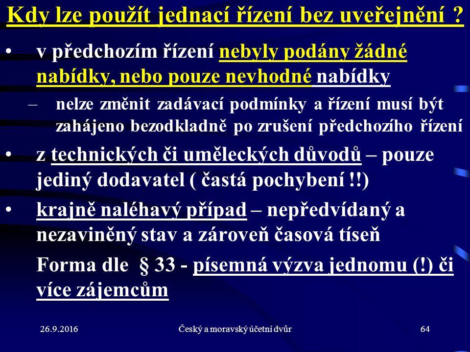 26.9.2016Český a moravský účetní dvůr64 Kdy lze použít jednací řízení bez uveřejnění ? v předchozím řízení nebyly podány žádné nabídky, nebo pouze nev