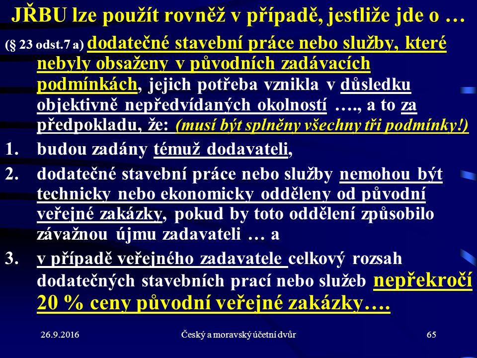 26.9.2016Český a moravský účetní dvůr65 JŘBU lze použít rovněž v případě, jestliže jde o … (§ 23 odst.7 a) dodatečné stavební práce nebo služby, které