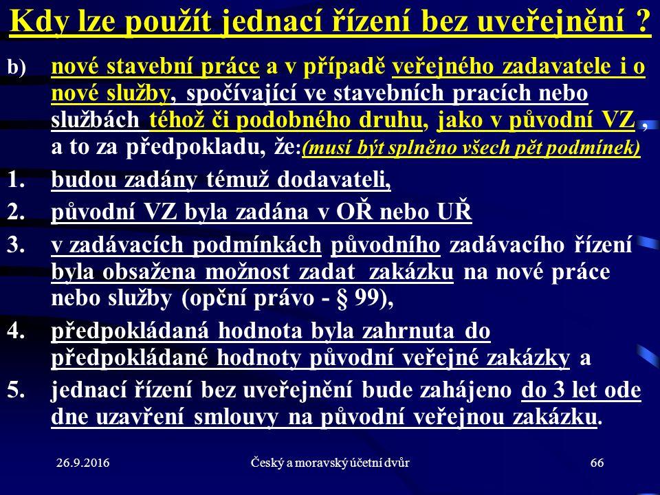 26.9.2016Český a moravský účetní dvůr66 Kdy lze použít jednací řízení bez uveřejnění ? b) nové stavební práce a v případě veřejného zadavatele i o nov